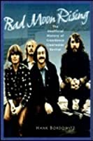 Bad Moon Rising: The Unofficial Story of Creedence Clearwater Revival