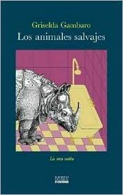 Los animales salvajes by Griselda Gambaro