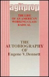 Agitprop: The Life of an American Working-Class Radical: The Autobiography of Eugene V. Dennett