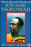 The Life and Work of Kwame Nkrumah: Papers of a Symposium Organized by the Institute of African Studies, University of Ghana, Legon