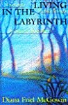 Living in the Labyrinth by Diana Mcgowin
