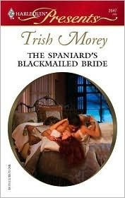 The Spaniard S Blackmailed Bride By Trish Morey