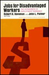 Jobs for Disadvantaged Workers: The Economics of Employment Subsidies (Studies in social economics)