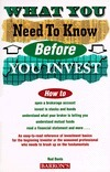 What You Need to Know Before You Invest: An Introduction to the Stock Market and Other Investments