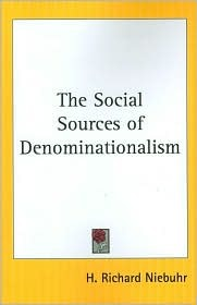 The Social Sources of Denominationalism by H. Richard Niebuhr
