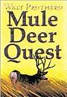 Mule Deer Quest: Thirty-Five Years of Observation and Hunting Mule Deer from Sonora to Saskatchewan