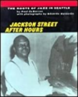 Jackson Street After Hours: The Roots of Jazz in Seattle