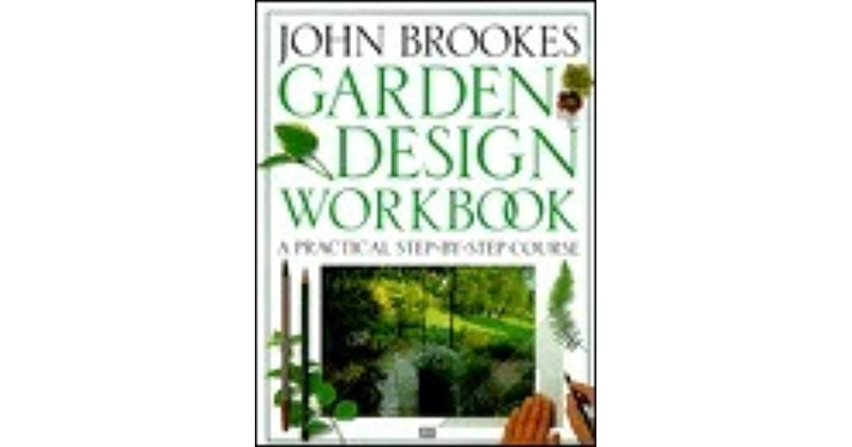 garden design workbook a practical step by course by john brookes