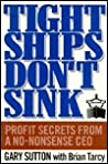 Tight Ships Don't Sink: Profit Secrets from a No-Nonsense CEO