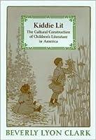 Kiddie Lit: The Cultural Construction of Children's Literature in America