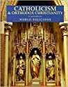 Catholicism and Orthodox Christianity (World Religions)