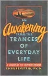 An Awakening from the Trances of Everyday Life: A Journey to Empowerment  by  Ed Rubenstein