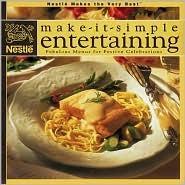 Nestle Make It Simple Entertaining: Fabulous Menus For Festive Celebrations