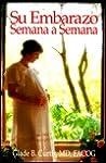 Su Embarazo Semana A Semana by Glade B. Curtis