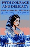 With Courage And Delicacy: Civil War On The Peninsula: Women And The U.S. Sanitary Commision