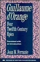 Guillaume D'Orange: Four Twelfth-Century Epics