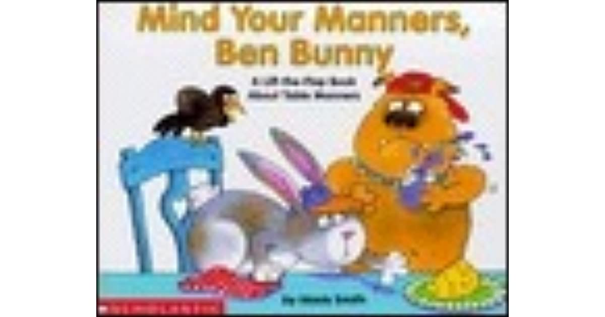 Mind Your Manners >> Mind Your Manners Ben Bunny A Lift The Flap Book About