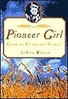 Pioneer Girl: Growing Up on the Prairie