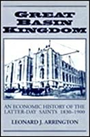 Great Basin Kingdom: An Economic History of the Latter-Day Saints, 1830-1900