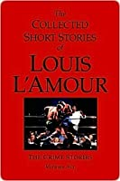 Collected Short Stories of Louis L'Amour, Volume 6: The Crime Stories