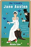 The Friendly Jane Austen: A Well Mannered Introduction to a Lady of Sense and Sensibility