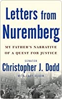 Letters from Nuremberg. My father's narrative of a quest for justice.