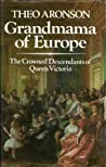 Grandmama of Europe: The Crowned Descendants of Queen Victoria