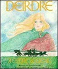 Deirdre: A Celtic Legend