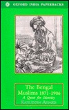 The Bengal Muslims, 1871 1906: A Quest For Identity