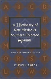 A Dictionary of New Mexico and Southern Colorado Spanish:  Revised and Expanded Edition: Revised and Expanded Edition