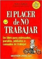 El Placer de No Trabajar = The Joy of Not Working