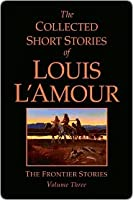 Collected Short Stories of Louis L'Amour, Volume 3