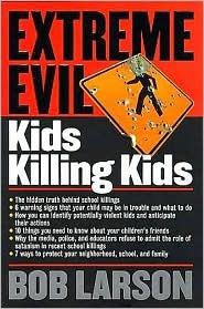 Extreme Evil: Kids Killing Kids Bob Larson