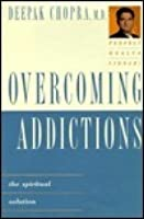 Perfect Health Library: Overcoming Addictions: The Spiritual Solution
