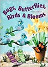 Bugs, Butterflies, Birds & Blooms