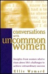 Conversations-With-Uncommon-Women-Insights-From-Women-Who-ve-Risen-Above-Life-s-Challenges-to-Achieve-Extraordinary-Success