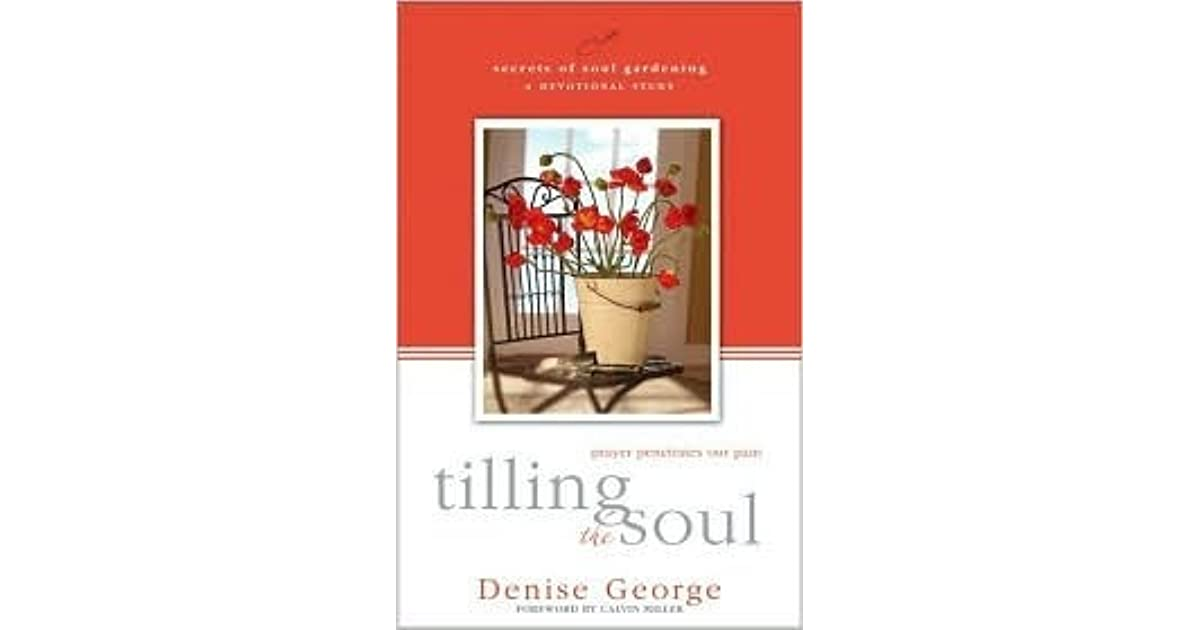 Tilling the Soul: Prayer Penetrates Our Pain by Denise George