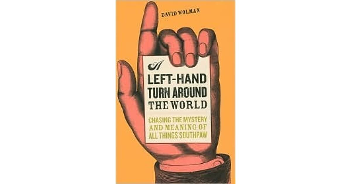 A Left-Hand Turn Around the World: Chasing the Mystery and ...