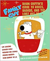 Family Guy: Brian Griffin's Guide to Booze, Broads, and the Lost Art of Being a Man