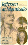 Jefferson at Monticello: Memoirs of a Monticello Slave and Jefferson at Monticello