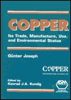 Copper: Its Trade, Manufacture, Use and Environ- Mental Status