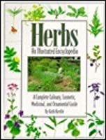 Herbs: An illustrated encyclopedia : a complete culinary, cosmetic, medicinal, and ornamental guide