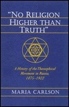 No Religion Higher Than Truth  A History of the Theosophical Movement in Russia, 1875-1922 (Princeton Legacy Library)