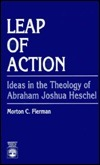 Leap of Action: Ideas in the Theology of Abraham Joshua Heschel Fierman