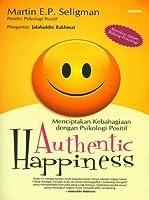 Authentic Happiness: Menciptakan Kebahagiaan dengan Psikologi Positif