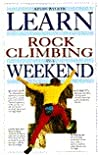 Learn Rock Climbing In A Weekend (Weekend Series)