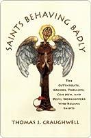 Saints Behaving Badly Saints Behaving Badly Saints Behaving Badly