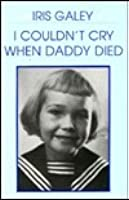 I Couldn't Cry When Daddy Died