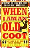 When I Am An Old Coot