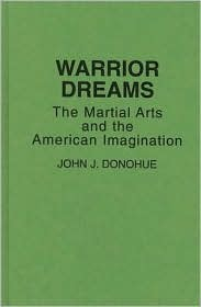 Warrior Dreams: The Martial Arts and the American Imagination